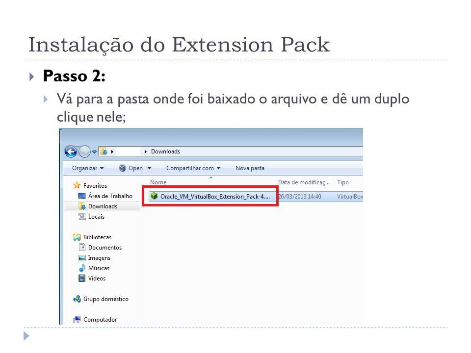 Instalação do Extension Pack Passo 2: Vá para a pasta onde foi baixado o arquivo e dê um duplo clique nele;