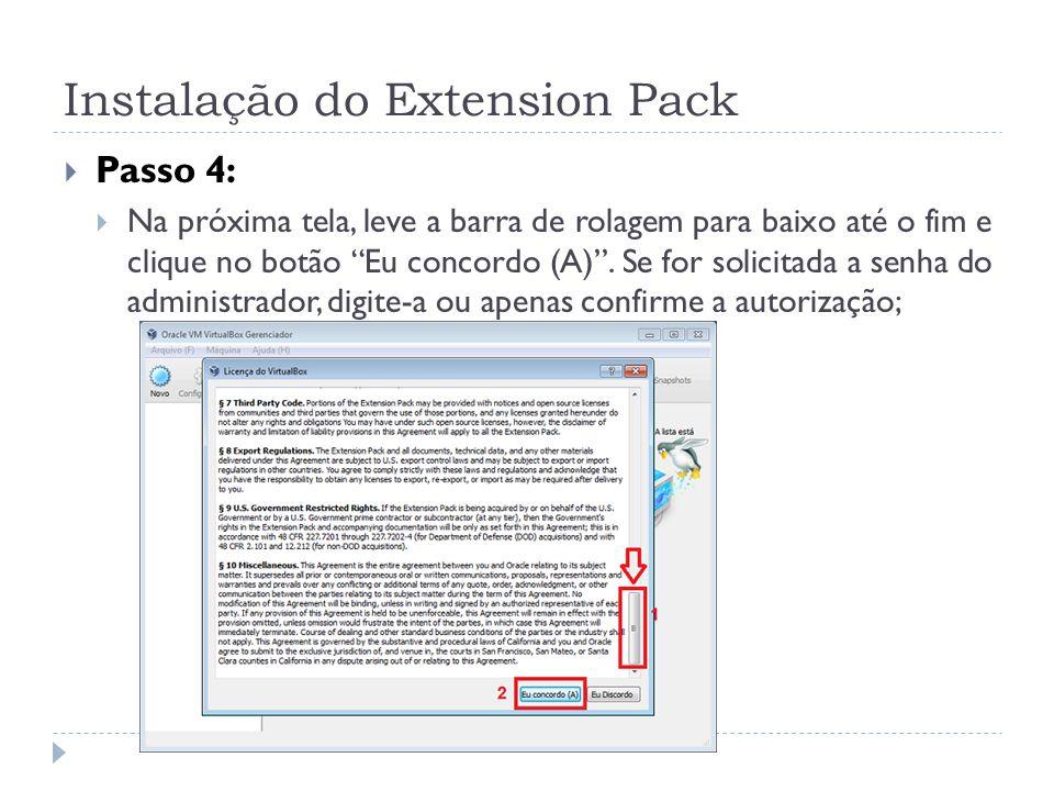 Instalação do Extension Pack Passo 4: Na próxima tela, leve a barra de rolagem para baixo até o fim e clique no botão Eu concordo (A). Se for solicita