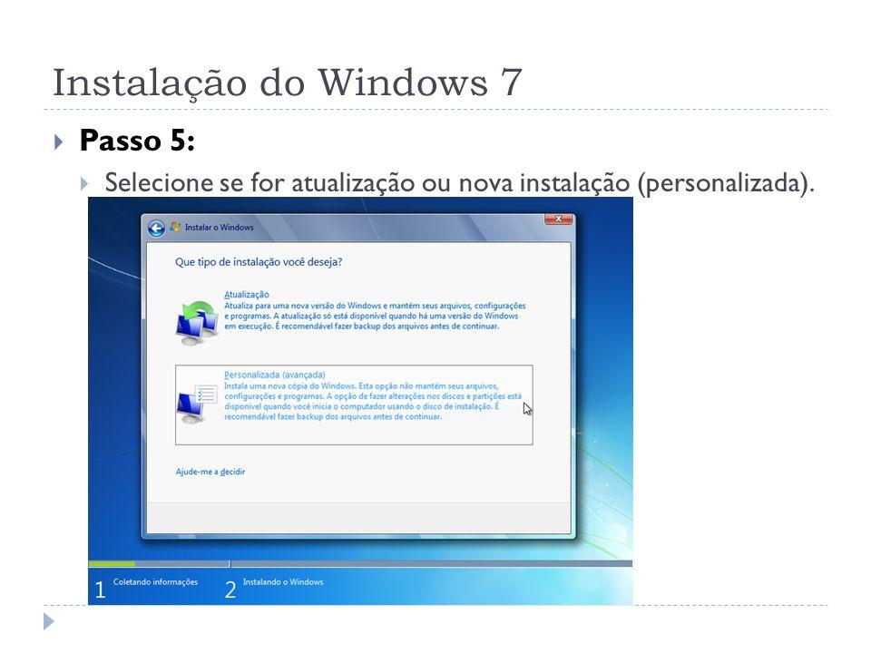 Instalação do Windows 7 Passo 5: Selecione se for atualização ou nova instalação (personalizada).