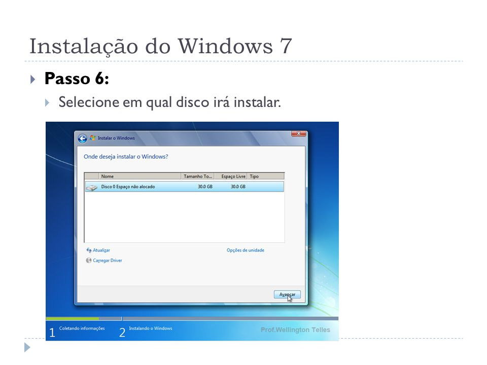Instalação do Windows 7 Passo 6: Selecione em qual disco irá instalar.