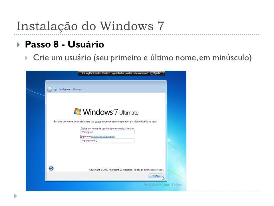 Instalação do Windows 7 Passo 8 - Usuário Crie um usuário (seu primeiro e último nome, em minúsculo)