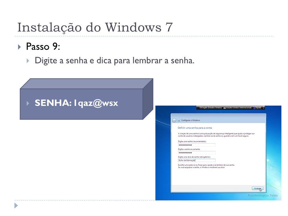 Passo 9: Digite a senha e dica para lembrar a senha. SENHA: 1qaz@wsx Instalação do Windows 7