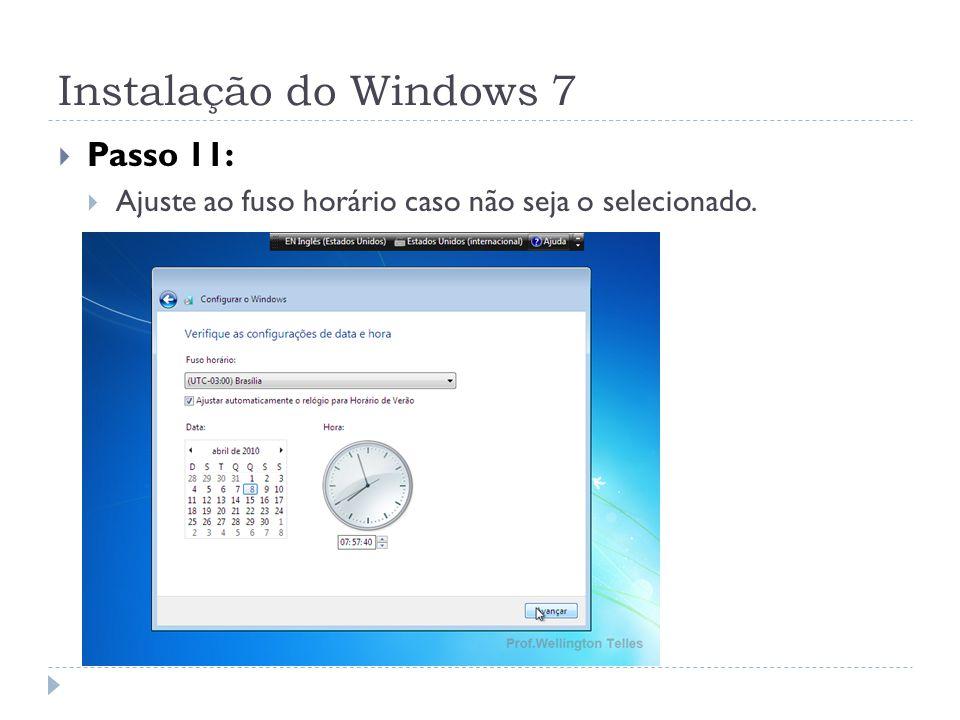 Instalação do Windows 7 Passo 11: Ajuste ao fuso horário caso não seja o selecionado.