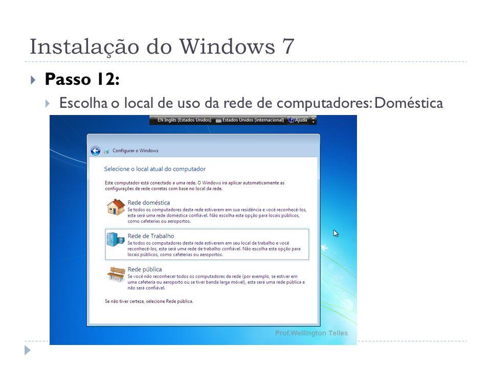 Instalação do Windows 7 Passo 12: Escolha o local de uso da rede de computadores: Doméstica