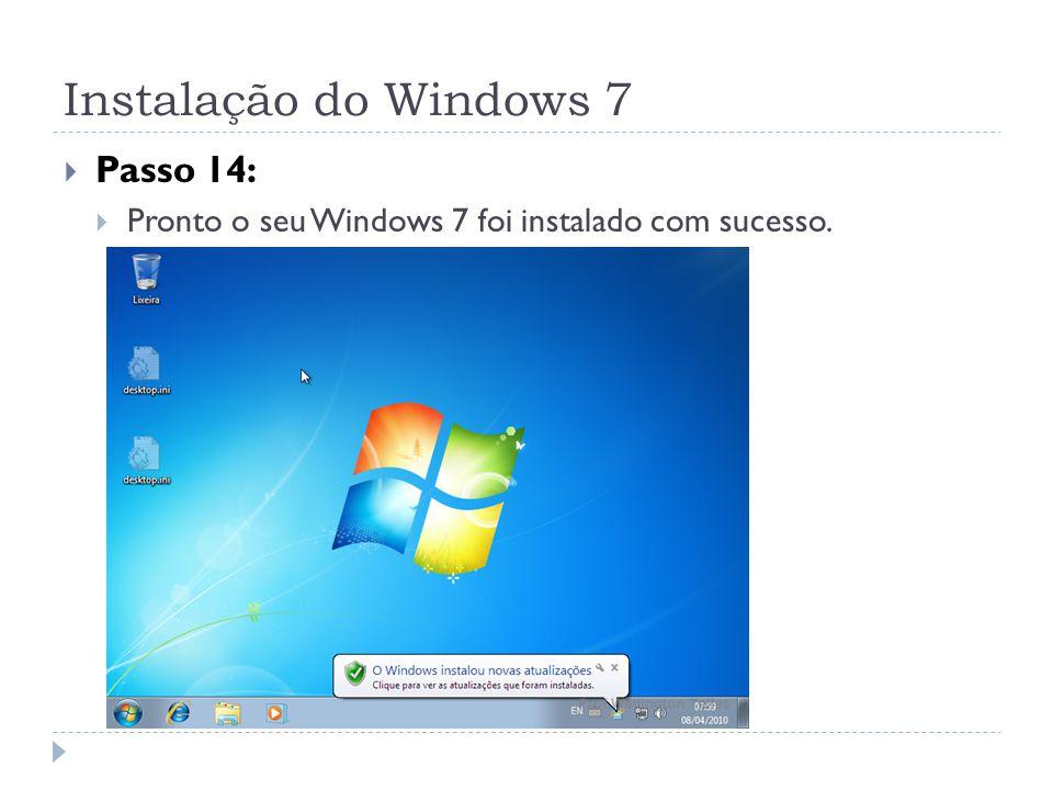 Instalação do Windows 7 Passo 14: Pronto o seu Windows 7 foi instalado com sucesso.