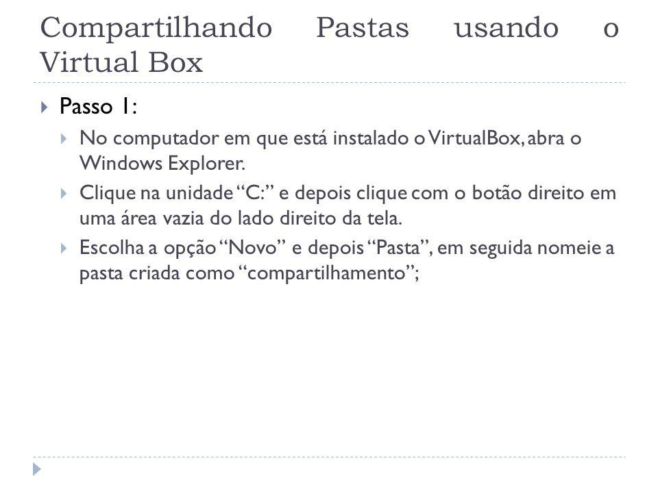 Compartilhando Pastas usando o Virtual Box Passo 1: No computador em que está instalado o VirtualBox, abra o Windows Explorer. Clique na unidade C: e
