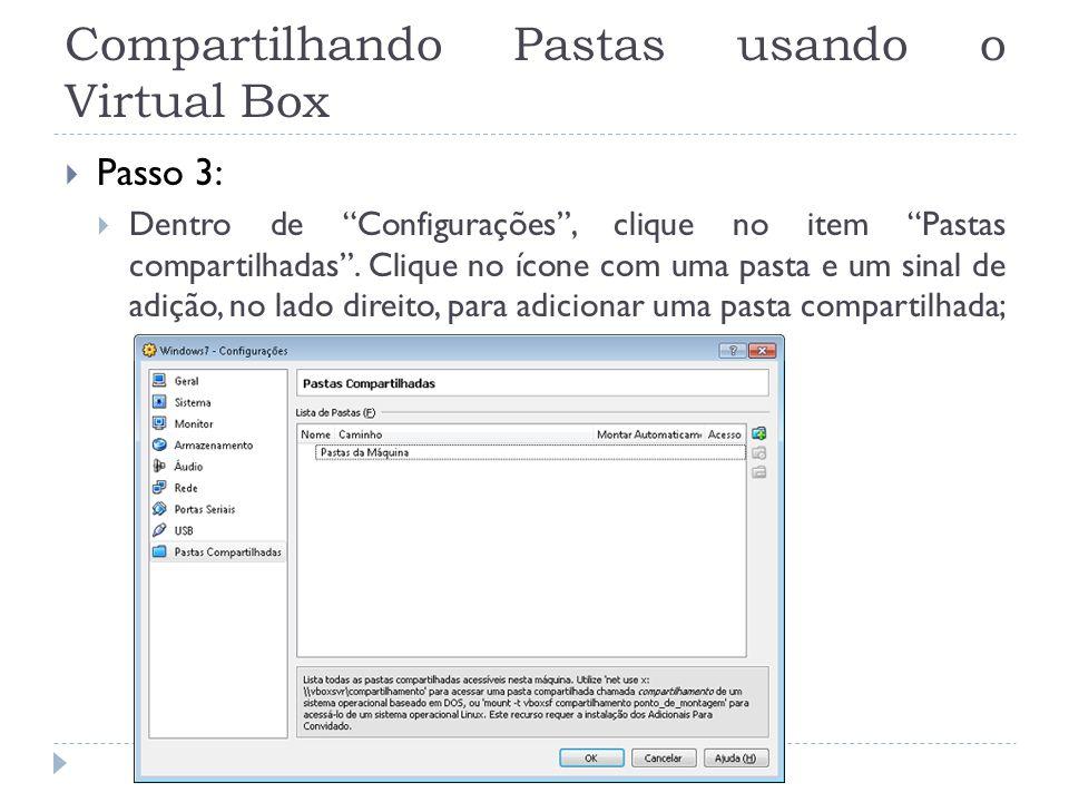Compartilhando Pastas usando o Virtual Box Passo 3: Dentro de Configurações, clique no item Pastas compartilhadas. Clique no ícone com uma pasta e um
