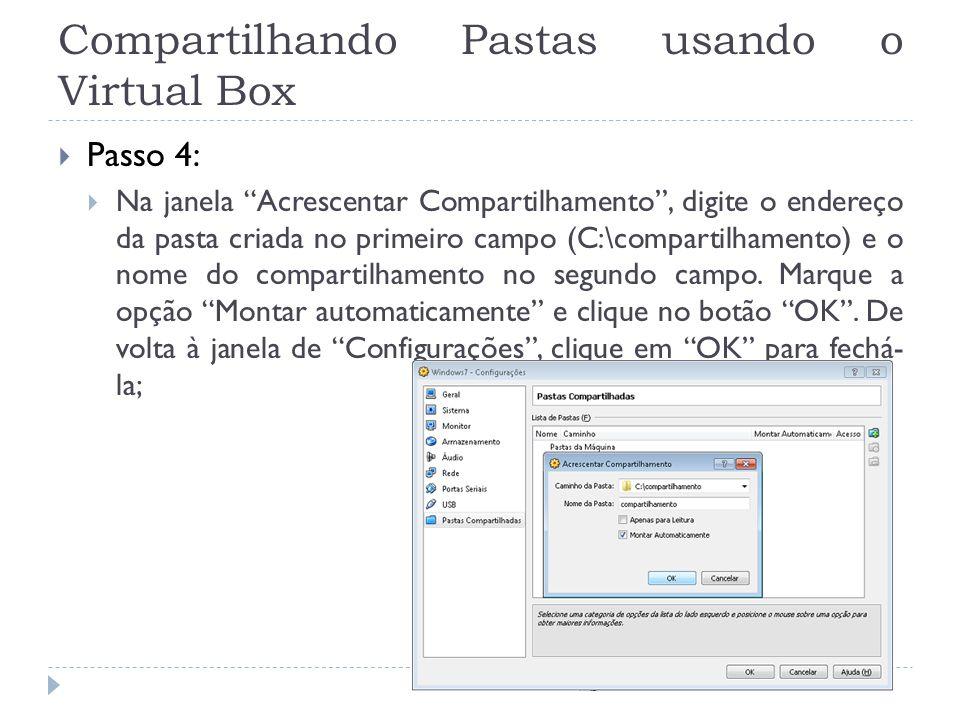 Compartilhando Pastas usando o Virtual Box Passo 4: Na janela Acrescentar Compartilhamento, digite o endereço da pasta criada no primeiro campo (C:\co