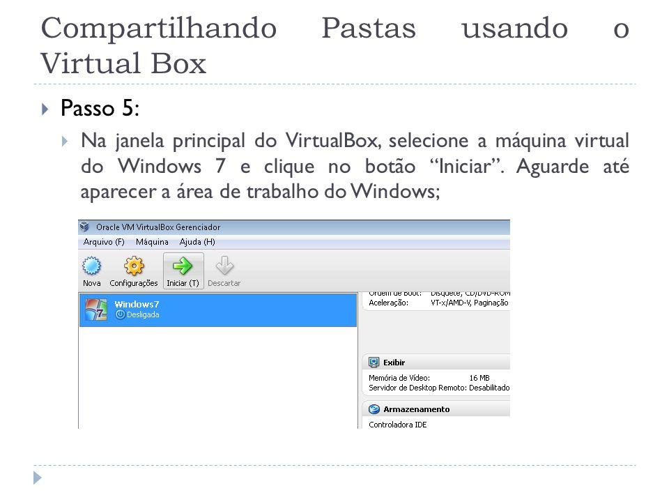 Compartilhando Pastas usando o Virtual Box Passo 5: Na janela principal do VirtualBox, selecione a máquina virtual do Windows 7 e clique no botão Inic
