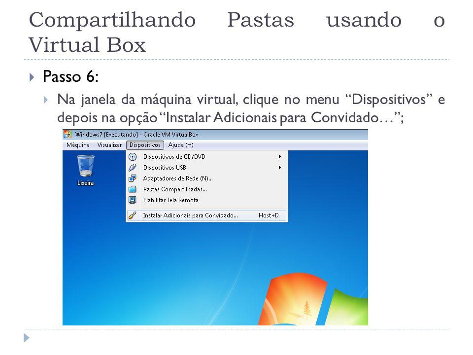 Compartilhando Pastas usando o Virtual Box Passo 6: Na janela da máquina virtual, clique no menu Dispositivos e depois na opção Instalar Adicionais pa