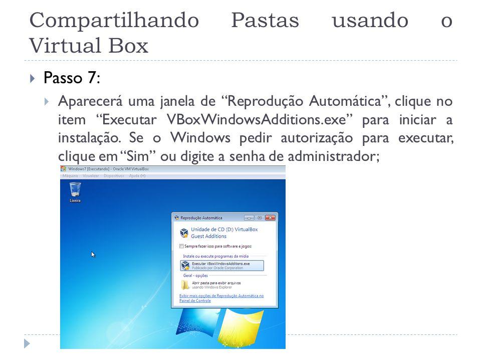 Compartilhando Pastas usando o Virtual Box Passo 7: Aparecerá uma janela de Reprodução Automática, clique no item Executar VBoxWindowsAdditions.exe pa