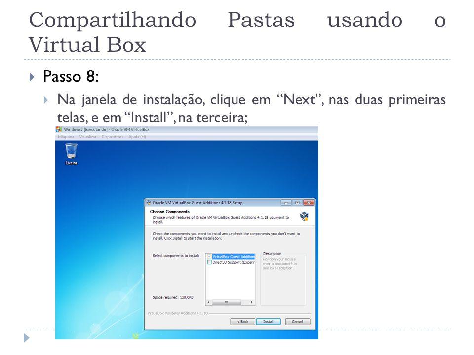 Compartilhando Pastas usando o Virtual Box Passo 8: Na janela de instalação, clique em Next, nas duas primeiras telas, e em Install, na terceira;