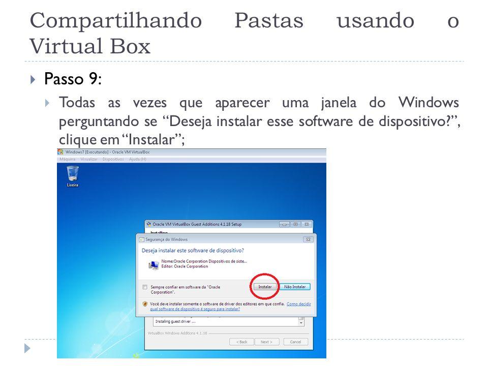 Compartilhando Pastas usando o Virtual Box Passo 9: Todas as vezes que aparecer uma janela do Windows perguntando se Deseja instalar esse software de