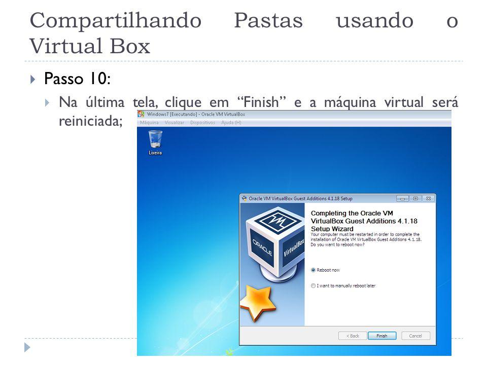 Compartilhando Pastas usando o Virtual Box Passo 10: Na última tela, clique em Finish e a máquina virtual será reiniciada;