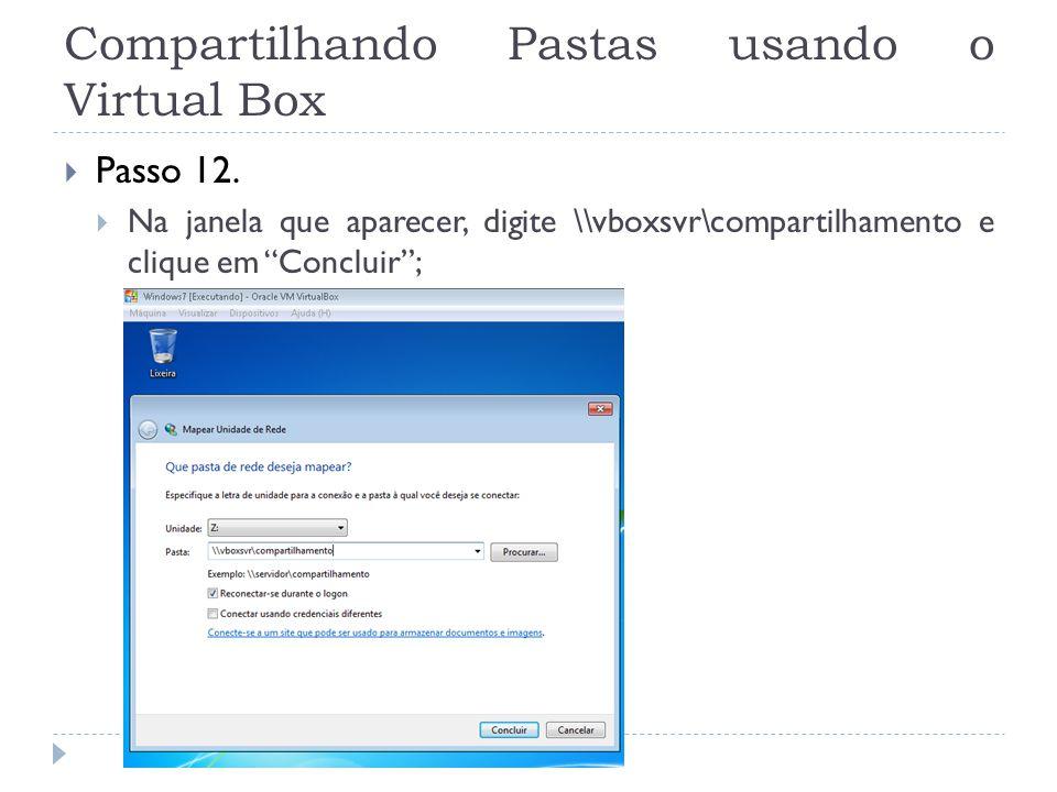 Compartilhando Pastas usando o Virtual Box Passo 12. Na janela que aparecer, digite \\vboxsvr\compartilhamento e clique em Concluir;