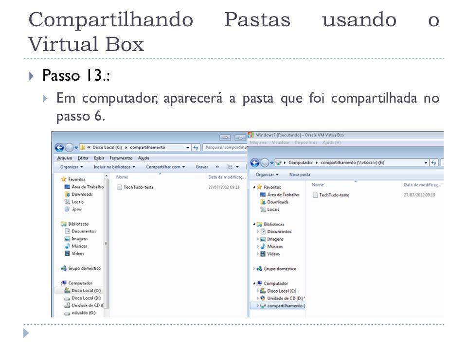Compartilhando Pastas usando o Virtual Box Passo 13.: Em computador, aparecerá a pasta que foi compartilhada no passo 6.