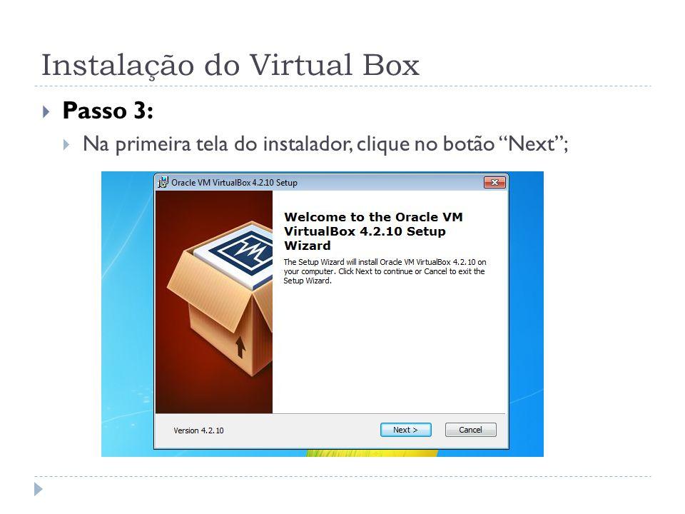 Instalação do Virtual Box Passo 3: Na primeira tela do instalador, clique no botão Next;