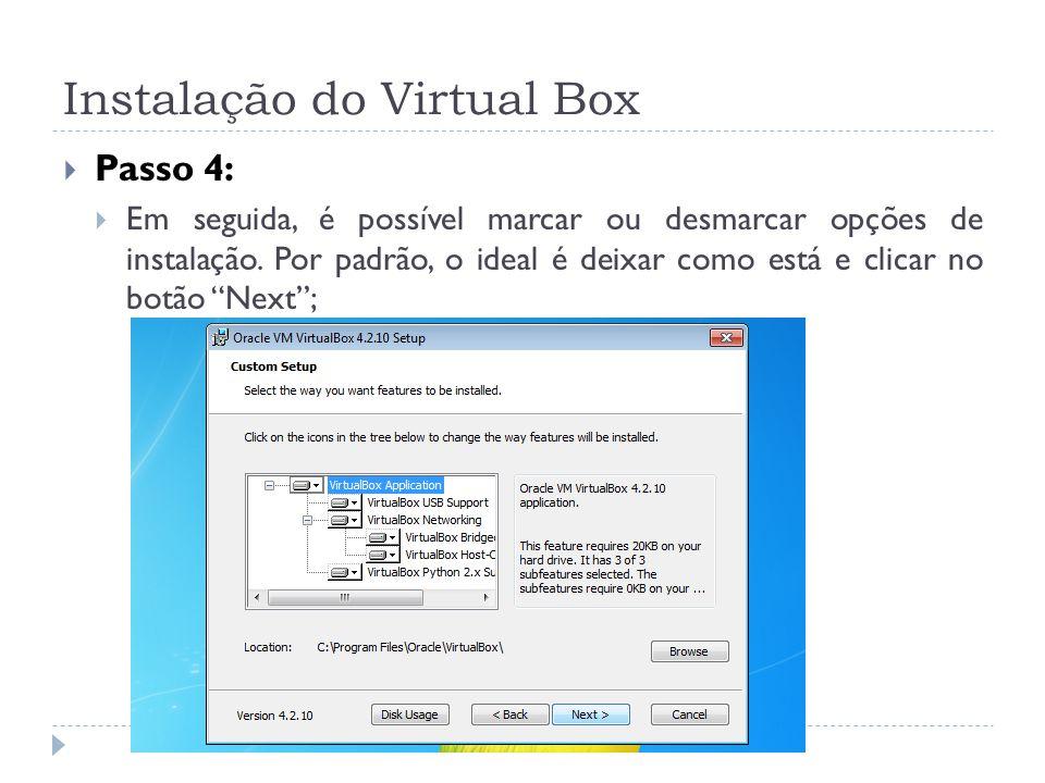 Instalação do Virtual Box Passo 4: Em seguida, é possível marcar ou desmarcar opções de instalação. Por padrão, o ideal é deixar como está e clicar no