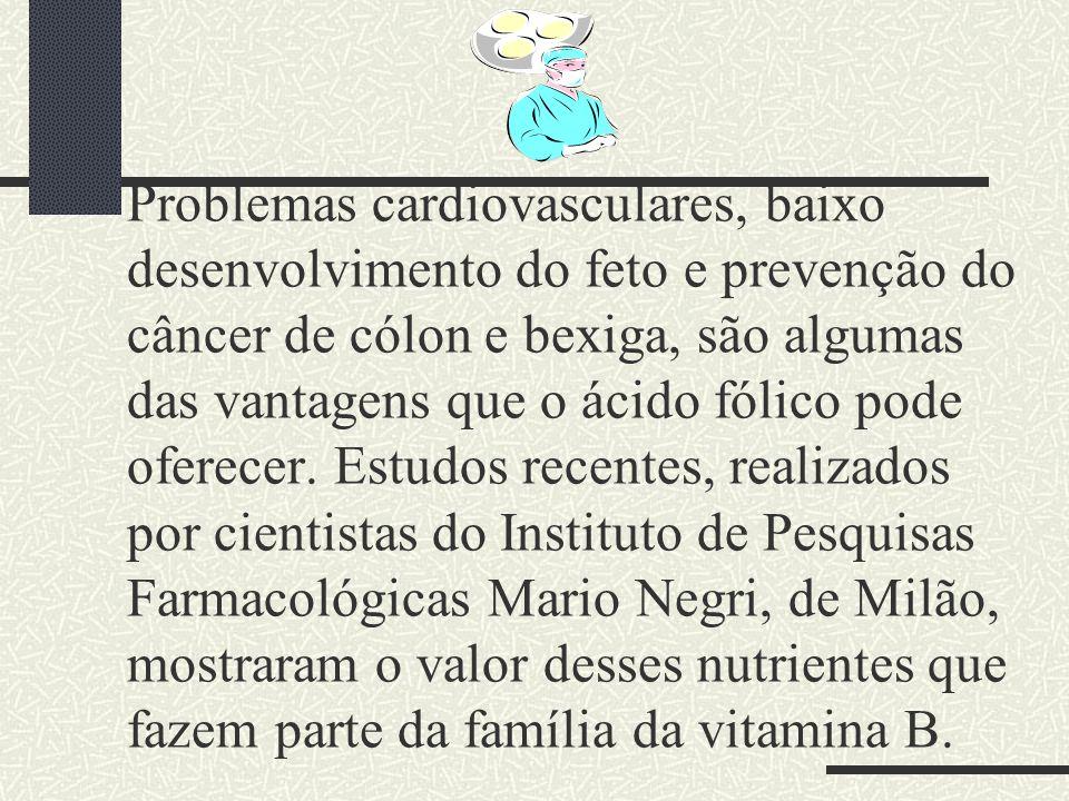 Problemas cardiovasculares, baixo desenvolvimento do feto e prevenção do câncer de cólon e bexiga, são algumas das vantagens que o ácido fólico pode oferecer.