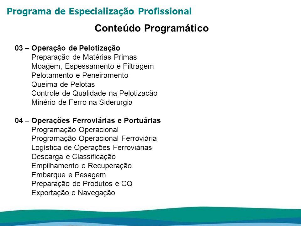Programa de Especialização Profissional Conteúdo Programático 03 – Operação de Pelotização Preparação de Matérias Primas Moagem, Espessamento e Filtra