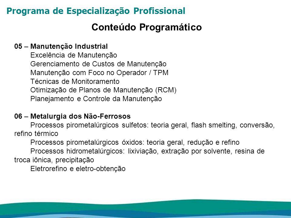 Programa de Especialização Profissional Conteúdo Programático 05 – Manutenção Industrial Excelência de Manutenção Gerenciamento de Custos de Manutençã