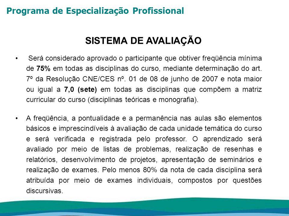 Programa de Especialização Profissional SISTEMA DE AVALIAÇÃO Será considerado aprovado o participante que obtiver freqüência mínima de 75% em todas as