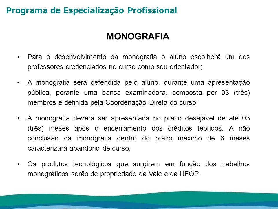 Programa de Especialização Profissional MONOGRAFIA Para o desenvolvimento da monografia o aluno escolherá um dos professores credenciados no curso com