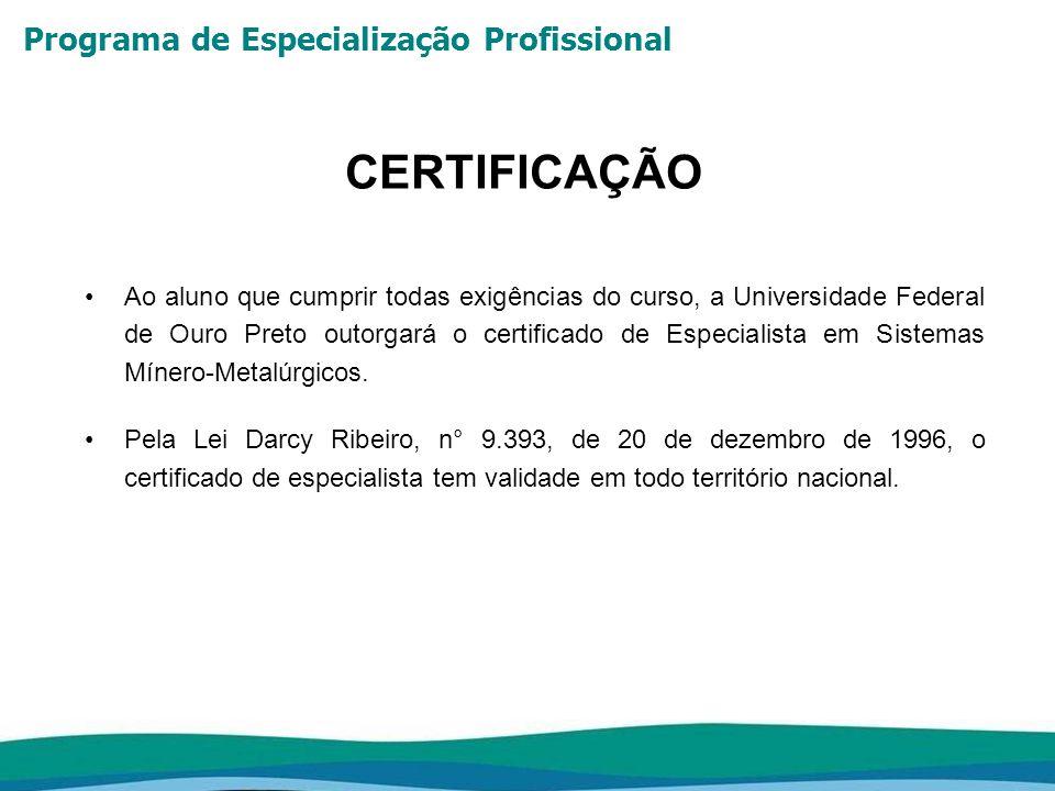 Programa de Especialização Profissional CERTIFICAÇÃO Ao aluno que cumprir todas exigências do curso, a Universidade Federal de Ouro Preto outorgará o