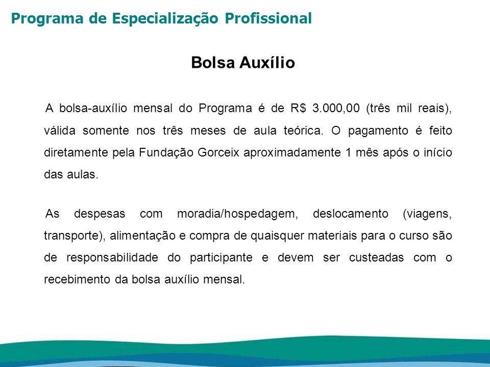 Programa de Especialização Profissional A bolsa-auxílio mensal do Programa é de R$ 3.000,00 (três mil reais), válida somente nos três meses de aula te