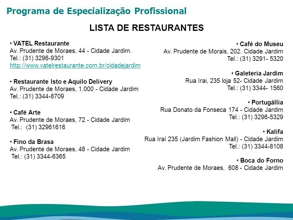 LISTA DE RESTAURANTES VATEL Restaurante Av. Prudente de Moraes, 44 - Cidade Jardim. Tel.: (31) 3296-9301 http://www.vatelrestaurante.com.br/cidadejard