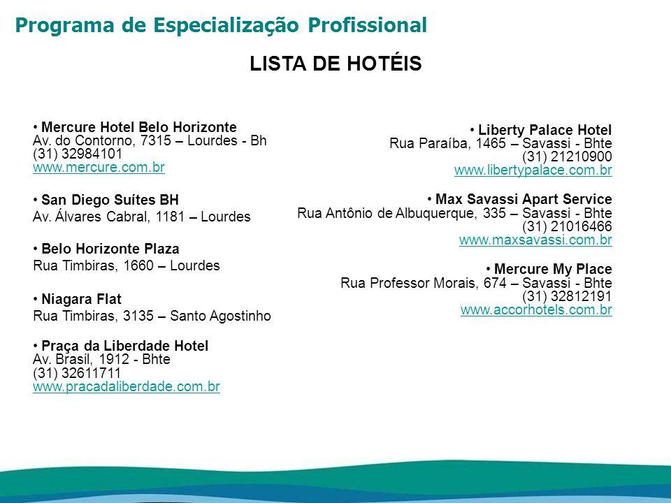 Programa de Especialização Profissional LISTA DE HOTÉIS Mercure Hotel Belo Horizonte Av. do Contorno, 7315 – Lourdes - Bh (31) 32984101 www.mercure.co