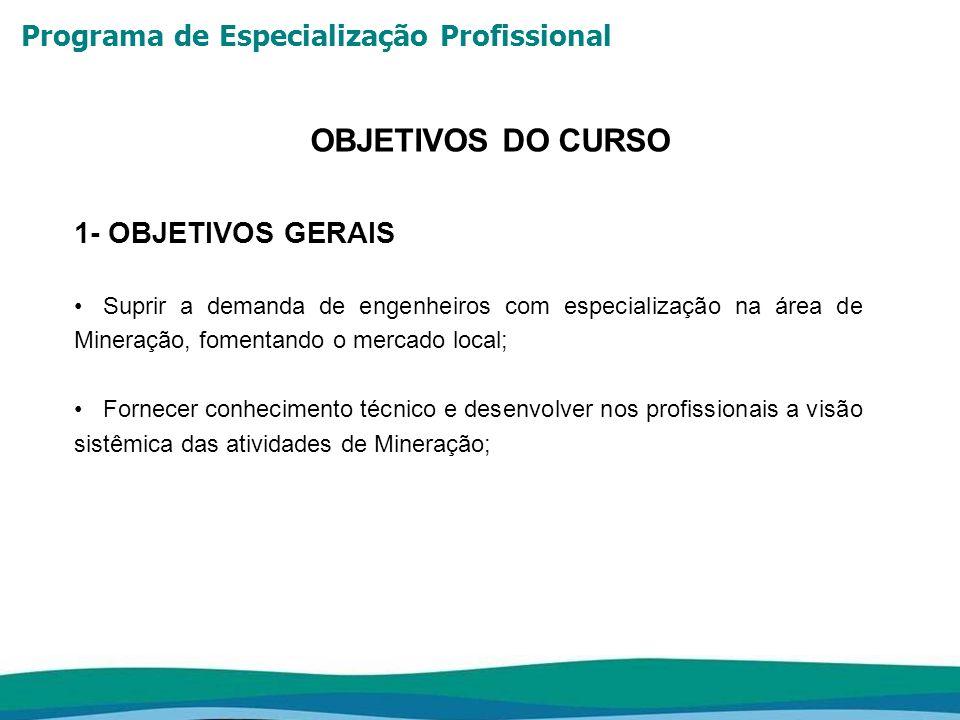 Programa de Especialização Profissional OBJETIVOS DO CURSO 1- OBJETIVOS GERAIS Suprir a demanda de engenheiros com especialização na área de Mineração