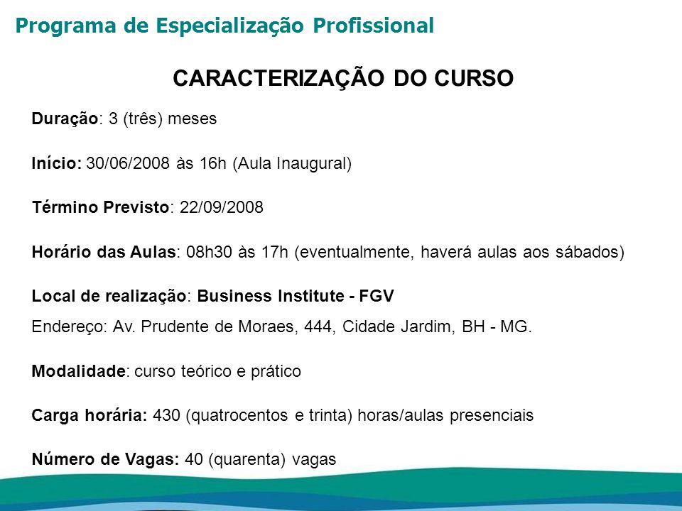 Programa de Especialização Profissional CARACTERIZAÇÃO DO CURSO Duração: 3 (três) meses Início: 30/06/2008 às 16h (Aula Inaugural) Término Previsto: 2
