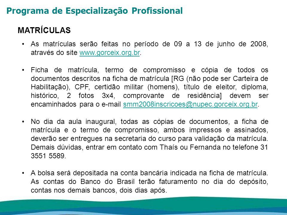 Programa de Especialização Profissional MATRÍCULAS As matrículas serão feitas no período de 09 a 13 de junho de 2008, através do site www.gorceix.org.