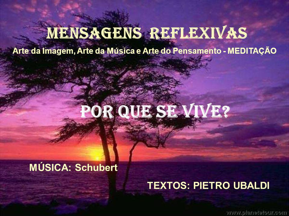 MENSAGENS REFLEXIVAS Arte da Imagem, Arte da Música e Arte do Pensamento - MEDITAÇÃO POR QUE SE VIVE.