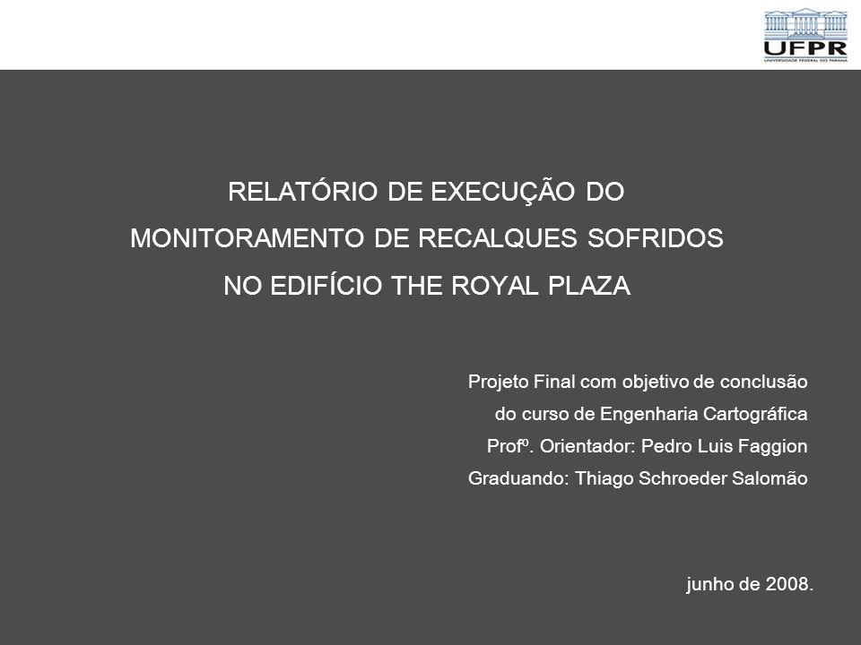 RELATÓRIO DE EXECUÇÃO DO MONITORAMENTO DE RECALQUES SOFRIDOS NO EDIFÍCIO THE ROYAL PLAZA Projeto Final com objetivo de conclusão do curso de Engenharia Cartográfica Profº.