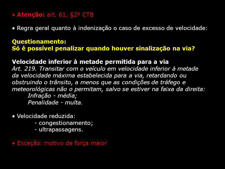 Atenção: art. 61, §2º CTB Regra geral quanto à indenização o caso de excesso de velocidade: Questionamento: Só é possível penalizar quando houver sina