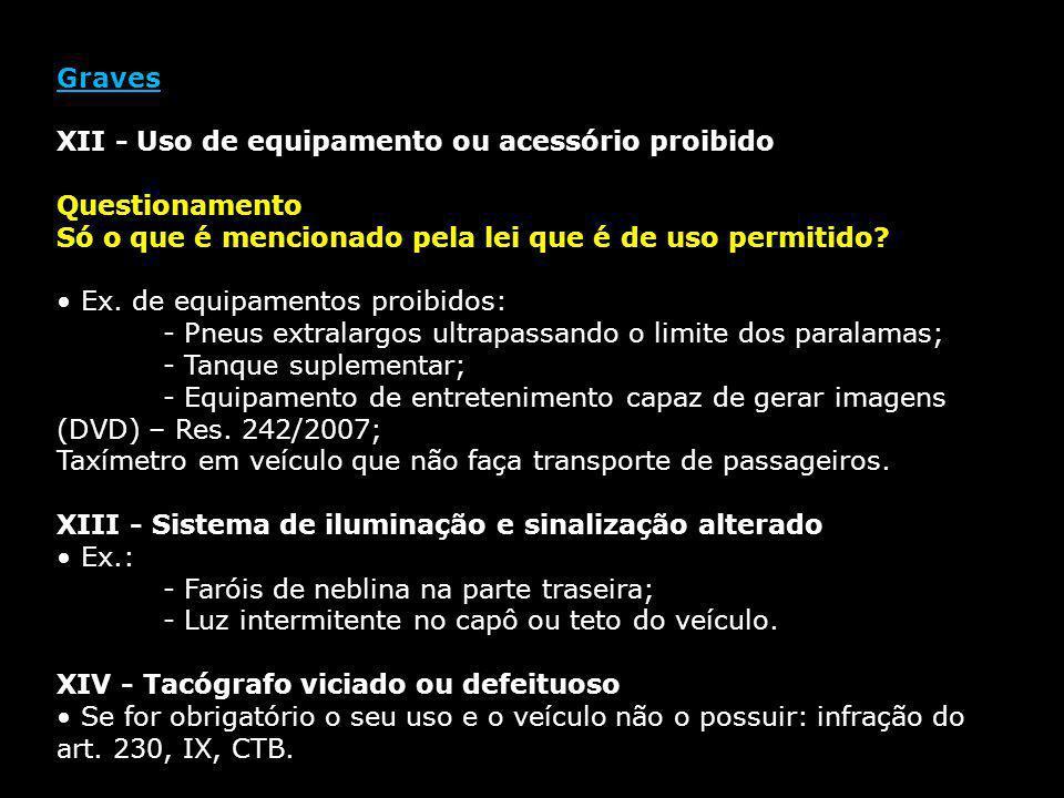 Graves XII - Uso de equipamento ou acessório proibido Questionamento Só o que é mencionado pela lei que é de uso permitido? Ex. de equipamentos proibi