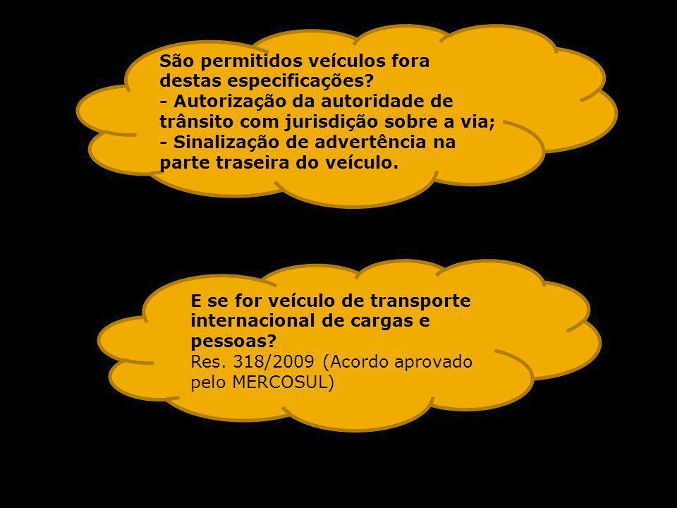 E se for veículo de transporte internacional de cargas e pessoas? Res. 318/2009 (Acordo aprovado pelo MERCOSUL) São permitidos veículos fora destas es