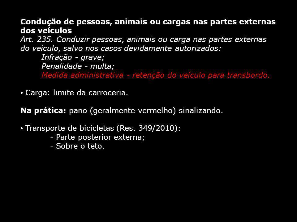 Condução de pessoas, animais ou cargas nas partes externas dos veículos Art. 235. Conduzir pessoas, animais ou carga nas partes externas do veículo, s