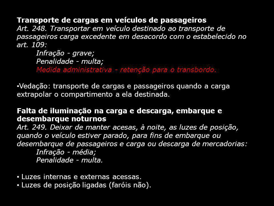 Transporte de cargas em veículos de passageiros Art. 248. Transportar em veículo destinado ao transporte de passageiros carga excedente em desacordo c