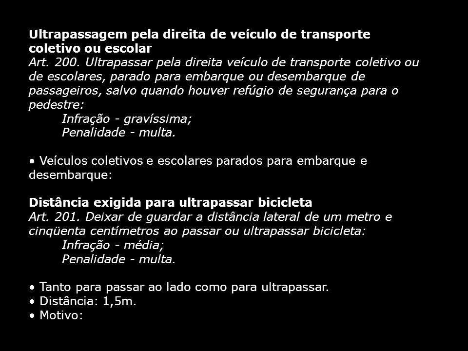 Ultrapassagem pela direita de veículo de transporte coletivo ou escolar Art. 200. Ultrapassar pela direita veículo de transporte coletivo ou de escola