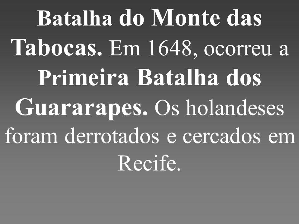Batalha do Monte das Tabocas.Em 1648, ocorreu a Pri meira Batalha dos Guararapes.