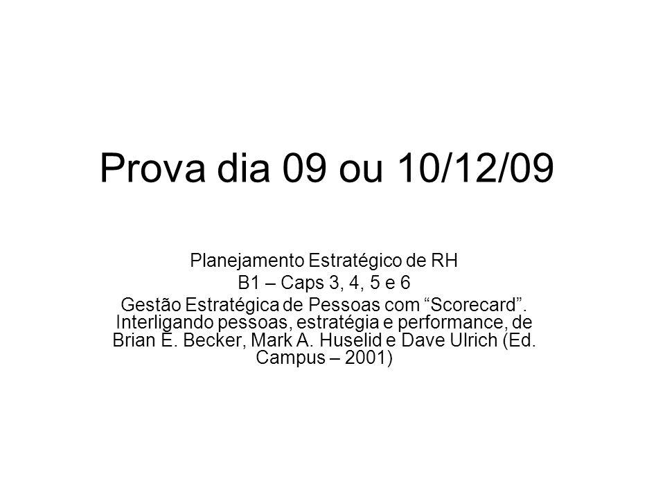 Prova dia 09 ou 10/12/09 Planejamento Estratégico de RH B1 – Caps 3, 4, 5 e 6 Gestão Estratégica de Pessoas com Scorecard. Interligando pessoas, estra