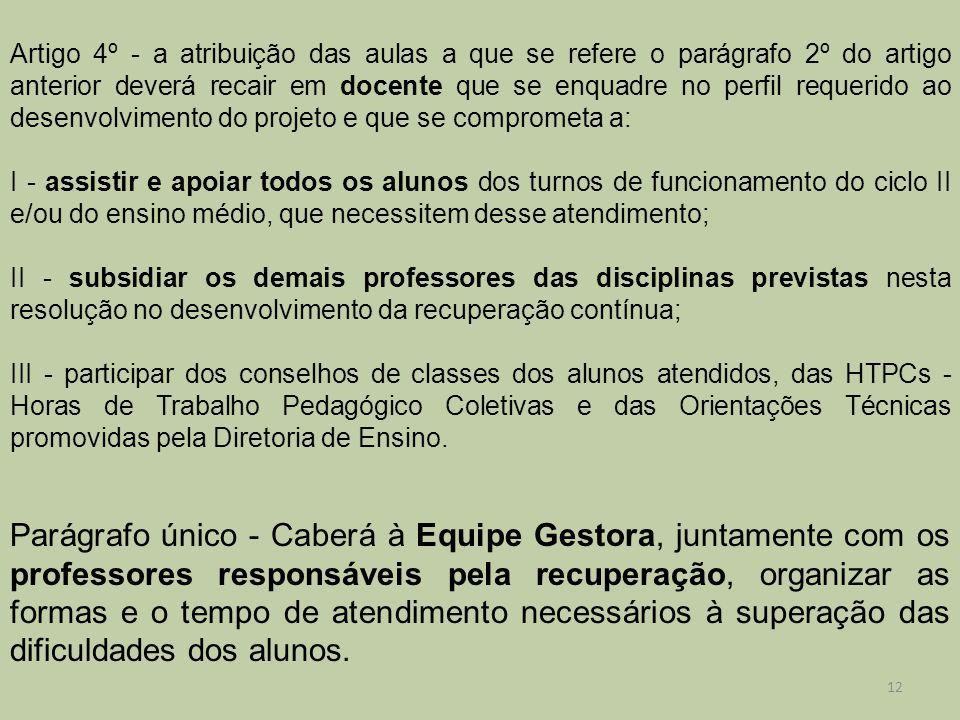 Artigo 4º - a atribuição das aulas a que se refere o parágrafo 2º do artigo anterior deverá recair em docente que se enquadre no perfil requerido ao d