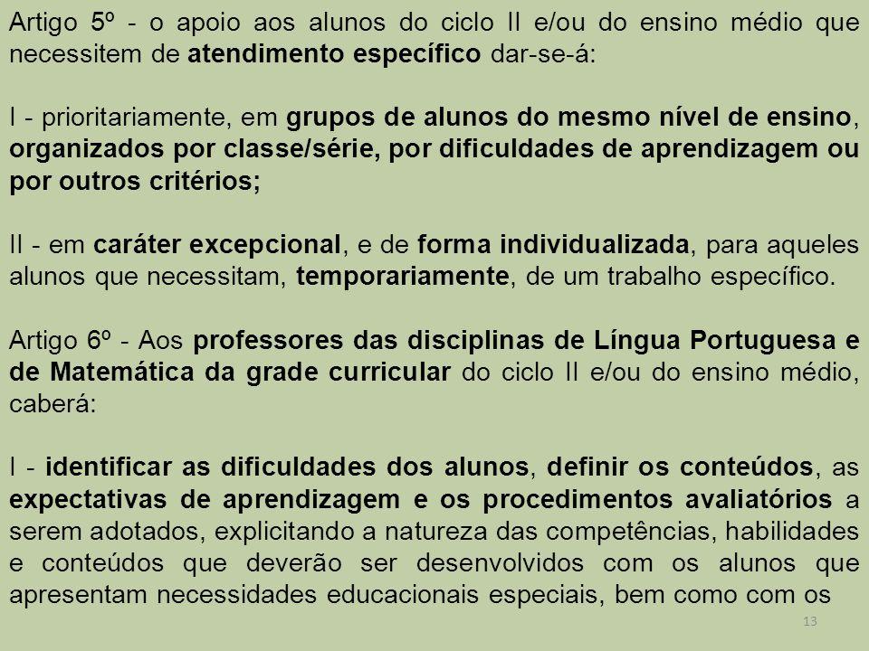 Artigo 5º - o apoio aos alunos do ciclo II e/ou do ensino médio que necessitem de atendimento específico dar-se-á: I - prioritariamente, em grupos de