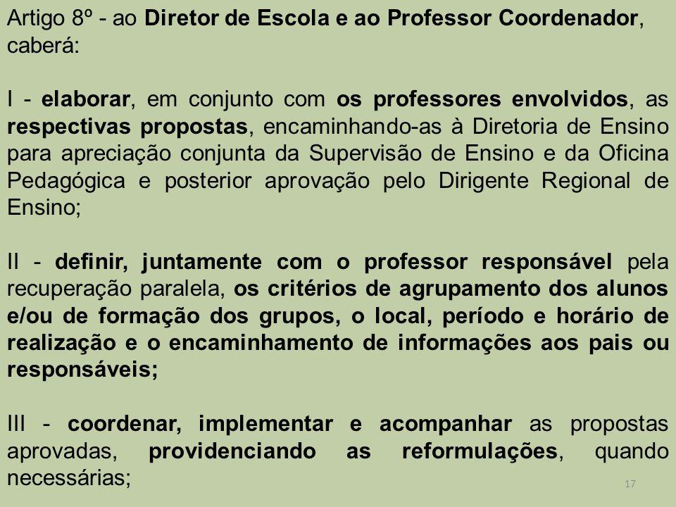 Artigo 8º - ao Diretor de Escola e ao Professor Coordenador, caberá: I - elaborar, em conjunto com os professores envolvidos, as respectivas propostas