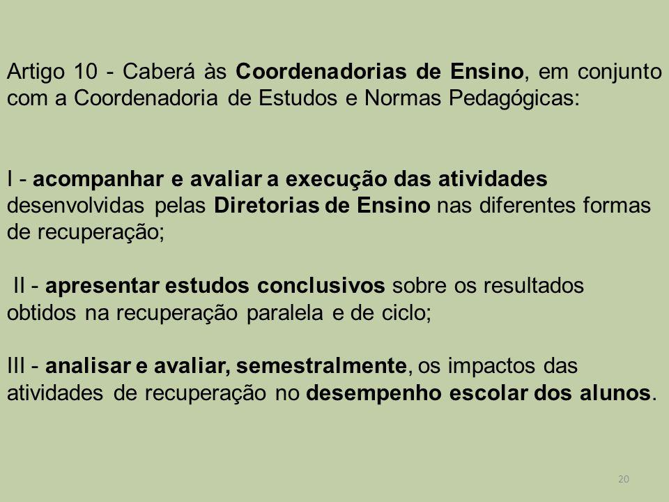 Artigo 10 - Caberá às Coordenadorias de Ensino, em conjunto com a Coordenadoria de Estudos e Normas Pedagógicas: I - acompanhar e avaliar a execução d