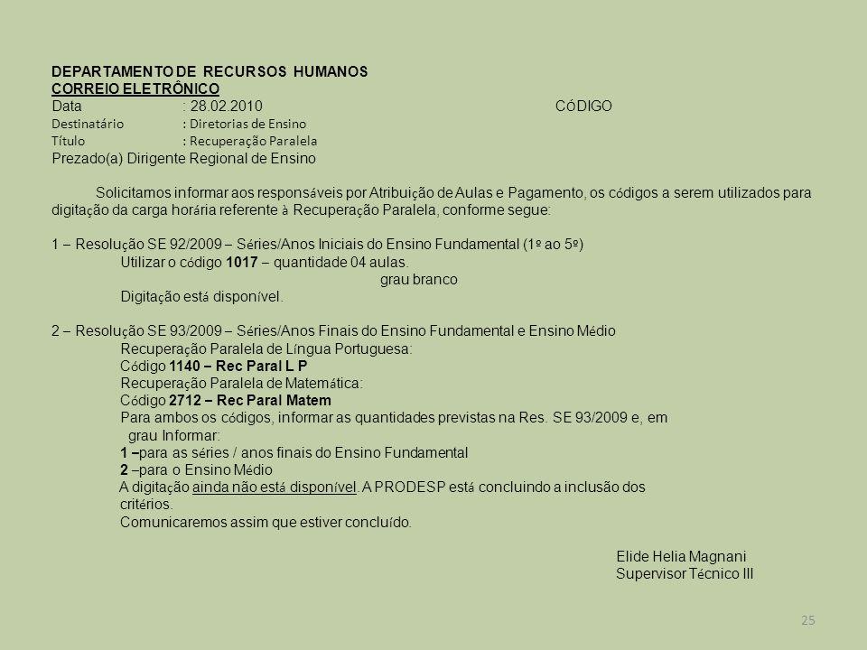 DEPARTAMENTO DE RECURSOS HUMANOS CORREIO ELETRÔNICO Data: 28.02.2010 C Ó DIGO Destinatário: Diretorias de Ensino Título: Recuperação Paralela Prezado(