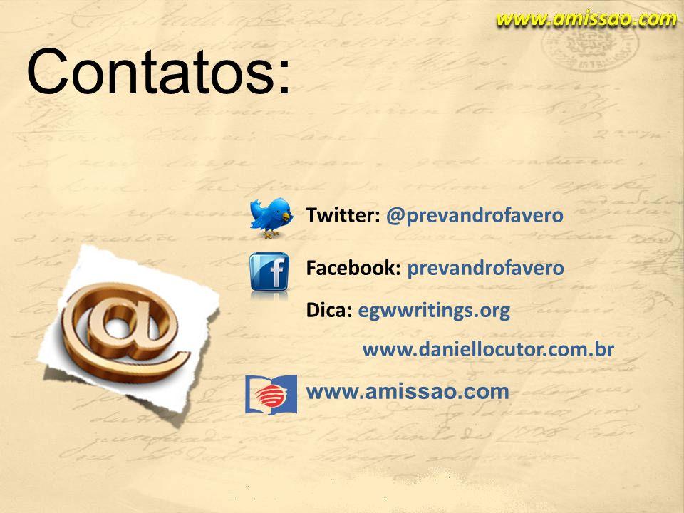 Twitter: @prevandrofavero Facebook: prevandrofavero Dica: egwwritings.org www.daniellocutor.com.br www.amissao.com Contatos: